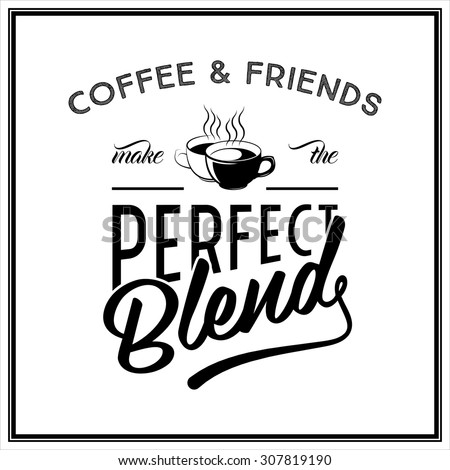 Quotes About Coffee And Friendship Impressive Coffee Friends Make Perfect  Blend Quote Stock Vector 307819208
