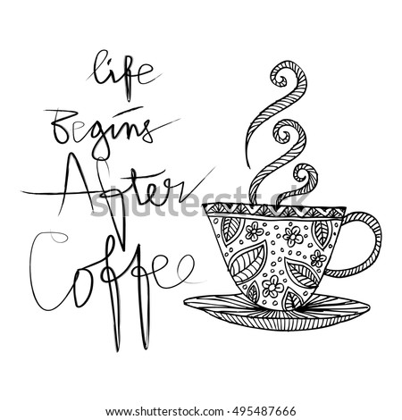 Coffee Hand Drawn Poster With Lettering. Life Begins After Coffee.