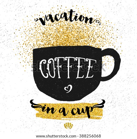 Coffee Inspirational Poster - Black and white grungy doodle coffee cup, with gold glitter. Hand drawn illustration - stock vector