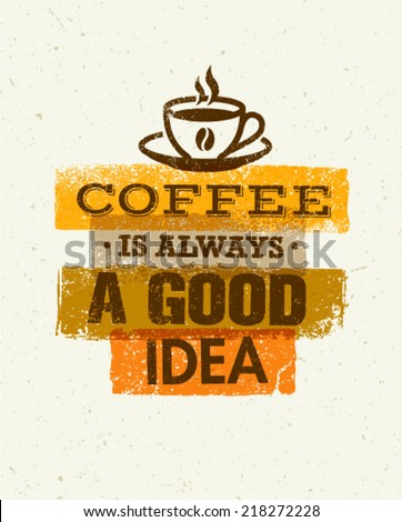 Coffee Is Always A Good Idea. Creative Grunge Typography Vector Concept. - stock vector