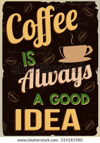 Coffee is always a good  idea, vintage grunge poster, vector illustrator - stock vector