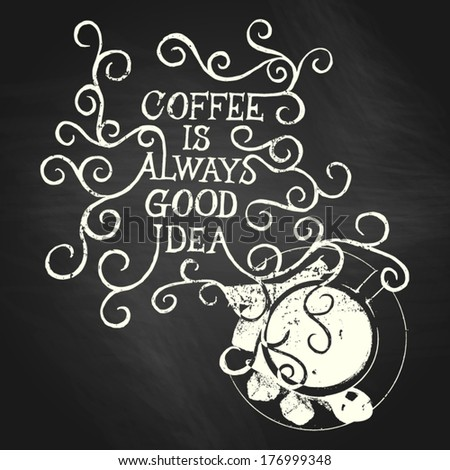 Coffee is always good idea - Hand drawn quote on chalkboard - stock vector