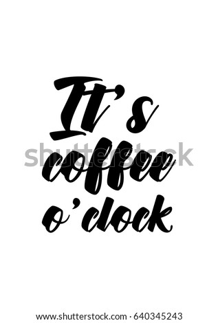Coffee Related Illustration With Quotes Graphic Design Lifestyle Lettering Its Oclock