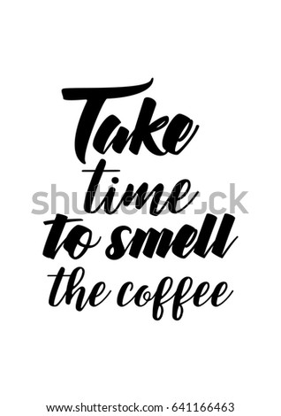Coffee Related Illustration With Quotes. Graphic Design Lifestyle  Lettering. Take Time To Smell The