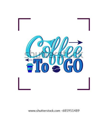 coffee go vector handdrawn lettering prints stock vector 685951489