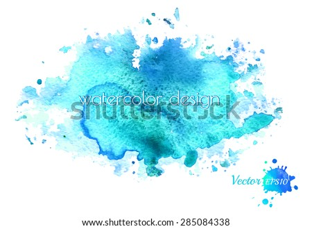 Colorful abstract blue watercolor stain with splashes and spatter. Modern creative background for trendy design. Grunge texture.  Vector illustration. - stock vector