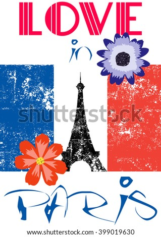 """Colorful and grunge Paris T-shirt and apparel graphic design with """"Love in Paris"""" text, grunge French flag, grunge Eiffel Tower and hand drawn flowers on a white background - Vector and illustration - stock vector"""