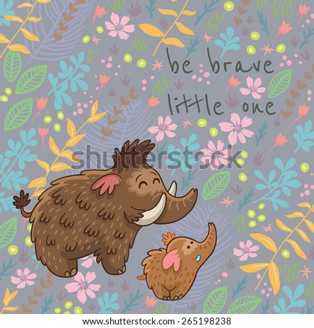 Colorful floral card with cartoon mammoth. Be brave little one. Flower vector background - stock vector