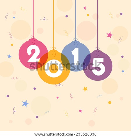 Colorful hanging X-mas balls with text 2015 on stylish background for Happy New Year celebrations. - stock vector