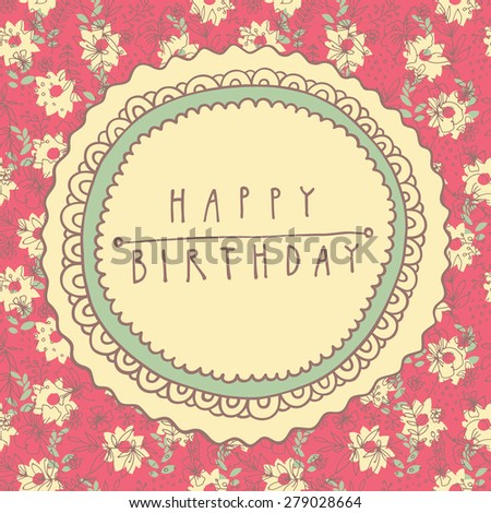 Colorful Happy Birthday Shabby Chic Hand Drawn Floral Greeting Card Illustration On Seamless Background In