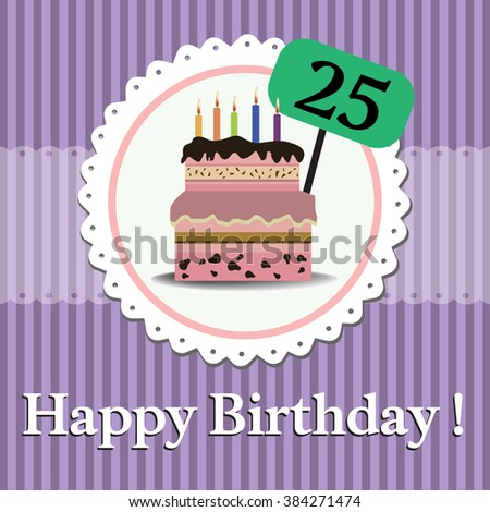 Colorful illustration with delicious cake made for someone's birthday, celebrating the age of twenty five - stock vector