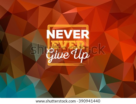 Colorful triangular background for business presentation, corporate style. vector. Never ever give up motivation phrase in a square frame. - stock vector