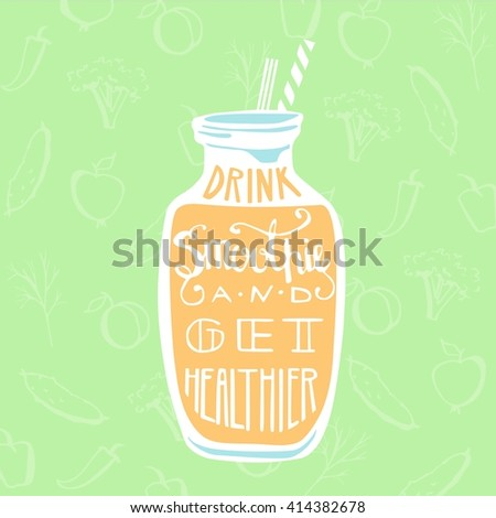 Colorful vector illustration with a smoothie bottle with hand written inscription Drink smoothie and get healthier. Orange object with white lettering on light green background with doodle fruits. - stock vector