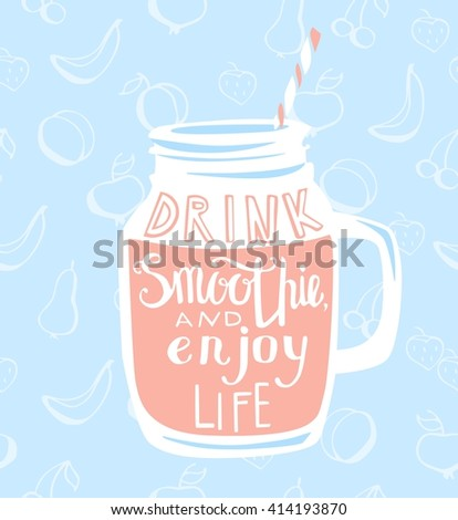 Colorful vector illustration with a smoothie jar with hand written inscription Drink smoothie and enjoy life. Pink object with white lettering on light blue background with seamless pattern of fruits. - stock vector