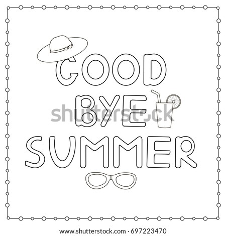 Coloring Page With Hand Drawn Text Goodbye Summer Hat And Cocktail Vector