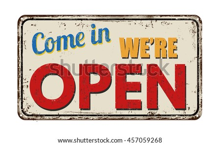 Come in we're open vintage rusty metal sign on a white background, vector illustration