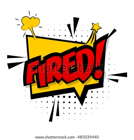Comic text fired sound effects pop art vector style work fire. Sound bubble speech word comic text fired cartoon expression sounds illustration. Lettering job fired. Comics book background template.