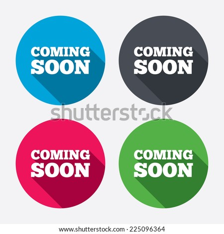 Coming soon sign icon. Promotion announcement symbol. Circle buttons with long shadow. 4 icons set. Vector - stock vector