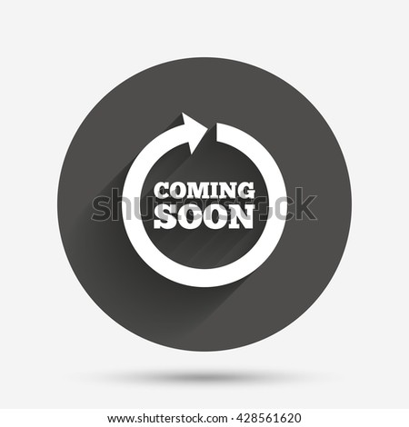 Coming soon sign icon. Promotion announcement symbol. Circle flat button with shadow. Vector - stock vector
