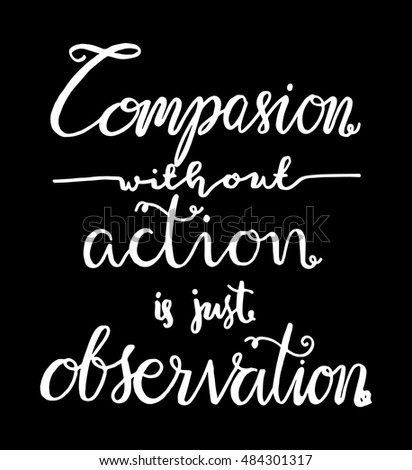 compassion without action is just observation on white Background. Bible Verse. Hand Lettered Quote. Modern Calligraphy. Christian Poster