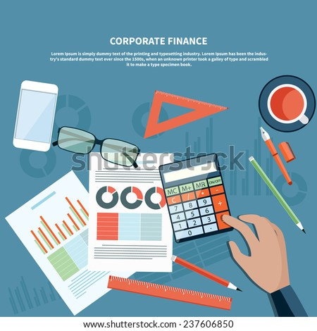 Concept of corporate finance, business management, financial planning with top view of office desk, calculator, smartphone, financial documents and businessman hand - stock vector