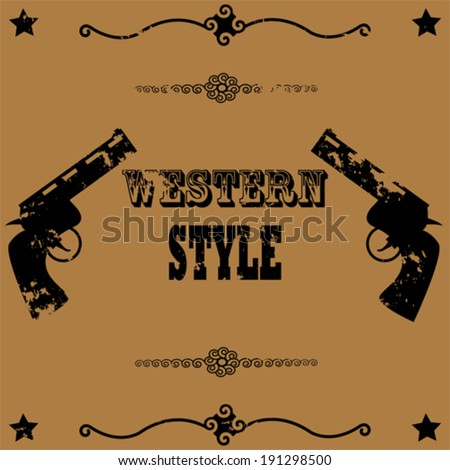 Concept vector illustration showing a vintage poster background image with two guns and the words Western Style - stock vector