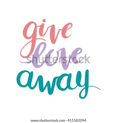 Conceptual hand drawn phrase Give love away. Lettering design for posters, t-shirts, cards, invitations, stickers, banners, advertisement. Vector.