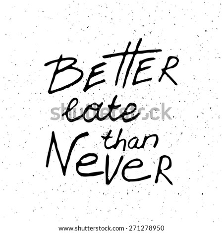 Conceptual handwritten phrase Better late than never. Hand drawn tee graphic. Typographic print poster. T shirt hand lettered calligraphic design. Lettering design. Vector illustration - stock vector