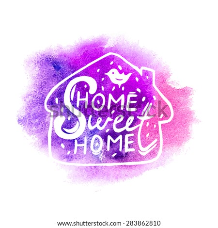 Conceptual handwritten phrase Home Sweet Home on abstract multicolored watercolor splash. Hand drawn tee graphic. T shirt hand lettered calligraphic design. Vector illustration. - stock vector