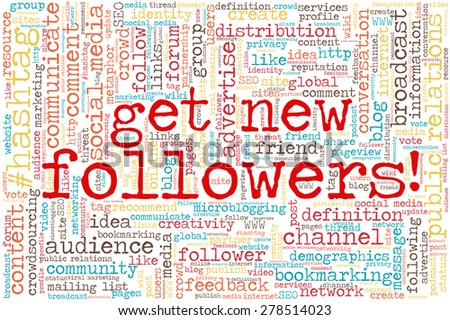 "Conceptual tag cloud containing words related to social media, marketing, blogs, social networks and Internet. Words ""get new followers!"" emphasized."