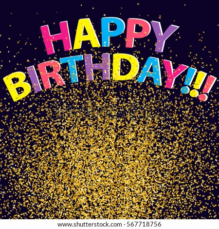 Hope you had a great day RobJ! Stock-vector-confetti-background-happy-birthday-vector-golden-glitter-sparkles-birthday-congratulations-567718756