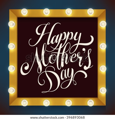Cool vector festive background on Happy Mother's Day greeting with handwritten calligraphic lettering text element and marquee frame or makeup mirror with light bulbs glowing - stock vector