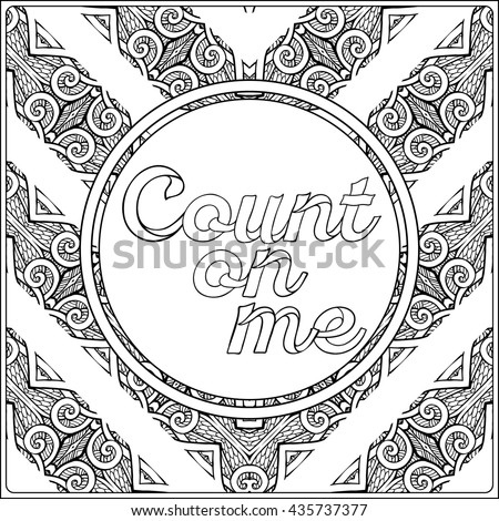 Count on me lettering. Coloring page with message on vintage pattern background.  Adult coloring book. Outline drawing. Vector illustration.