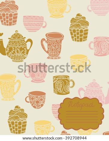 Cover for notebook with cute tea cups, pot and cakes. Hand drawing, vector illustration. Notepad cover template.