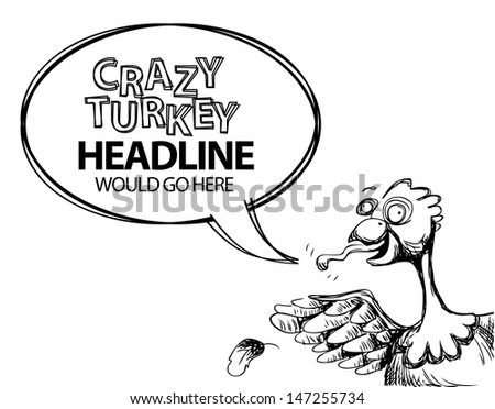 Crazy talking turkey hand drawn cartoon. EPS10 vector, grouped for easy editing. No open shapes or paths. - stock vector