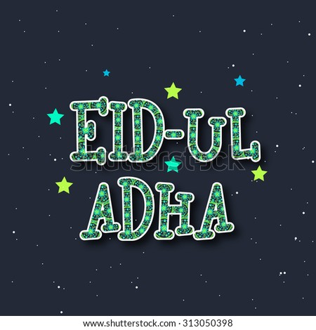 Creative artistic text Eid-Ul-Adha on stars decorated background, can be used as greeting or invitation card design for Islamic Festival of Sacrifice celebration. - stock vector