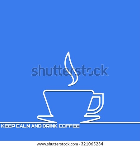 Creative background with a cup of coffee  outline. The symbol for a cup of coffee . Motivation concept. Design element. Idea. - stock vector