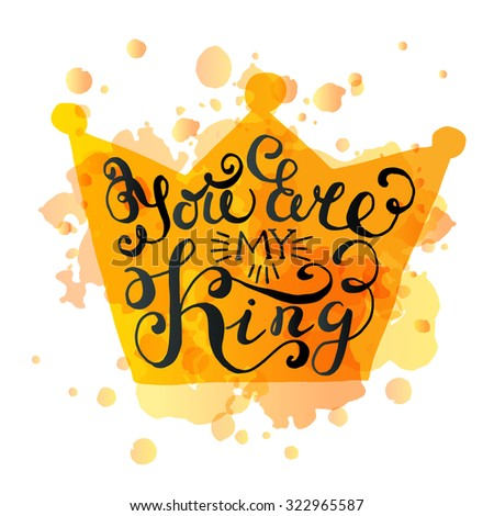 "Crown with hand drawn typography poster. Romantic quote ""You are my king"" on textured background for postcard or save the date card. Inspirational vector typography. Valentine's Day card template."