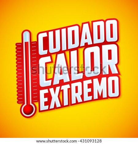 Cuidado calor extremo - Caution extreme heat spanish text, vector warning emblem with thermometer - stock vector