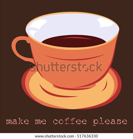 Cup of coffee, Idea concept. Brown background with the inscription - make me coffee please.