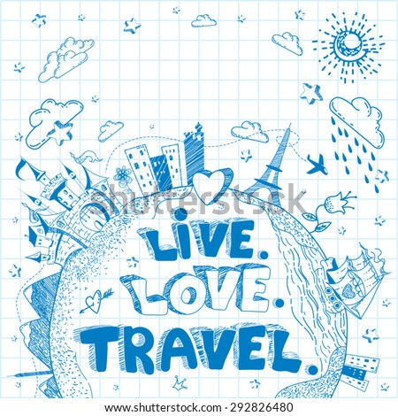Cute and lovely hand drawn doodle ink cartoon Earth globe poster with castle, ship, cities, flowers on the background of the notebook sheet. Travel and tourism vector background. Live. Love. Travel. - stock vector