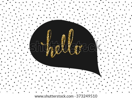Cute and modern greeting card/poster template in black, white and gold glitter. Speech bubble with hand lettered message and hand drawn dots texture background. - stock vector