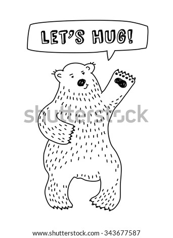 Cute animal bear with sign lets hug. Bear with hearts. Black and white vector illustration. EPS 8