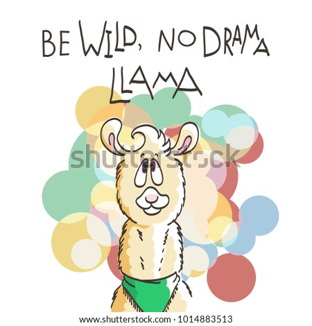 Cute card with cartoon llama. Motivational and inspirational quote. Doodling illustration. Be wild, no drama, llama