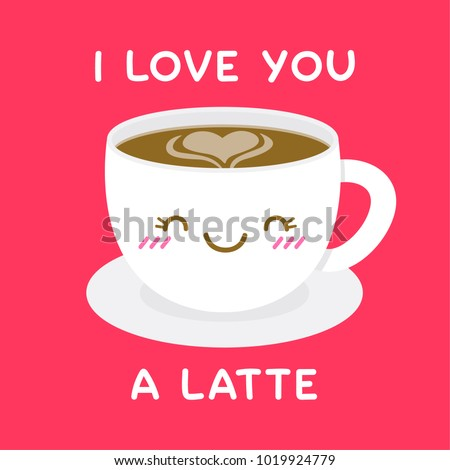 Cute Coffee Cup Cartoon Illustration With Fun Quote U201cI Love You A Latteu201d For