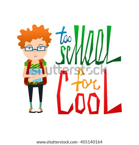 Cute Colorful Vector School Illustration with Not Cool Redhead School Kid Wearing Braces, Glasses and Colorful Too School for Cool Typography Lettering - stock vector
