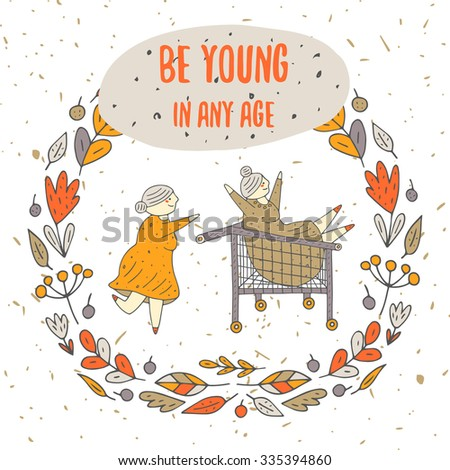 Cute hand drawn doodle card, background, cover with grandmothers having fun riding a shopping cart. Be young in any age postcard with flower, leaf, berry frame, text space. - stock vector