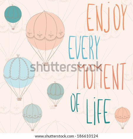 "cute hand drawn inspirational card with doodle air balloons and words ""enjoy every moment of life"" - stock vector"
