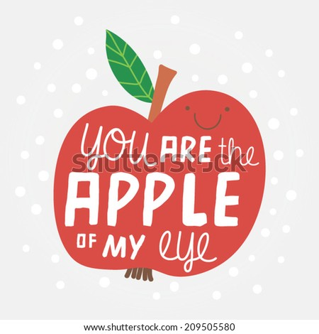 Cute illustration with apple. Concept background You are the apple of my eye. Funny cartoon with fruit - stock vector