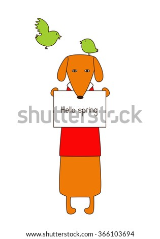 Cute orange dachshund in red sweater with white collar standing on hind legs with dissolved forelegs, holding plate with lettering hello spring, one bird sitting in dog`s head and one bird flying - stock vector